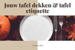 Jouw tafel dekken & tafel etiquette